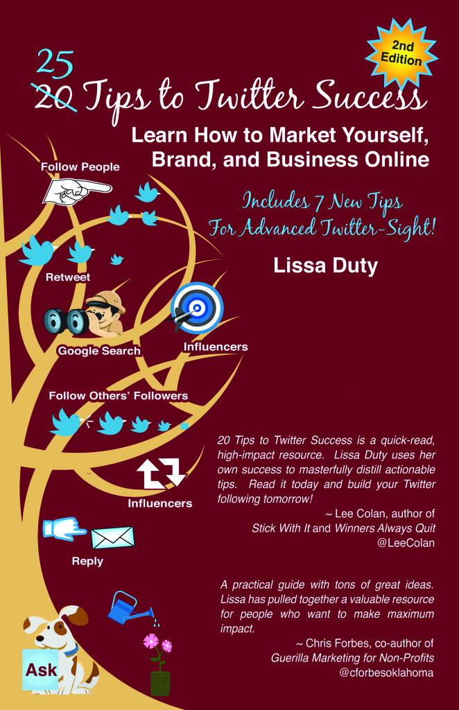 25 Tips to Twitter Success: Learn How to Market Yourself, Brand, and Business Online, Includes 7 New Tips for Advanced Twitter-Sight by Lissa Duty