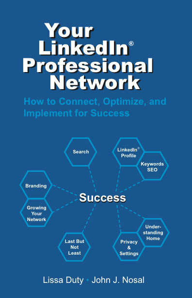 our LinkedIn Professional Network: How to Connect, Optimize and Implement for Success by Lissa Duty and John J. Nosal